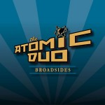 The Atomic Duo: Broadsides