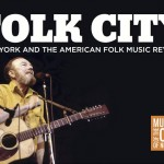 Upcoming Folk Music Exhibit, Folk City