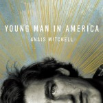 Anais Mitchell: Young Man In America