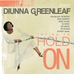Diunna Greenleaf: Trying to Hold On