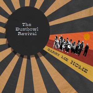Dustbowl Revival: Carry Me Home