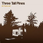 Three Tall Pines: All That's Left