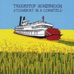 Truckstop Honeymoon: Steamboat In A Cornfield