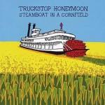 Truckstop Honeymoon: Steamboat In A Cornfield