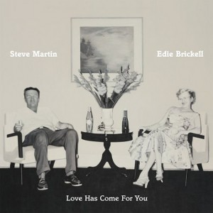 Steve Martin and Edie Brickell: Love Has Come For You