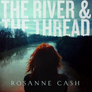 SOR_Rosanne Cash_The River and The Thread