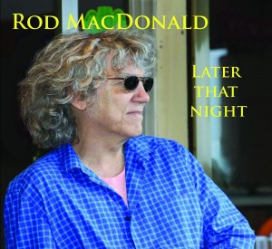 Rod MacDonald: Later That Night