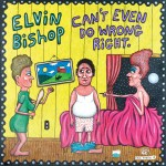 Elvin Bishop: Can't Even Do Wrong Right