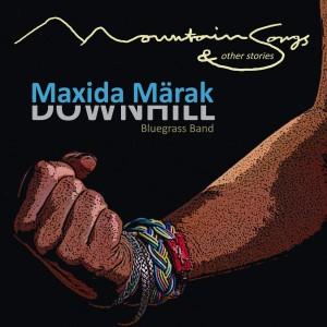Maxida Marak & Downhill Bluegrass: Mountain Songs and Other Stories