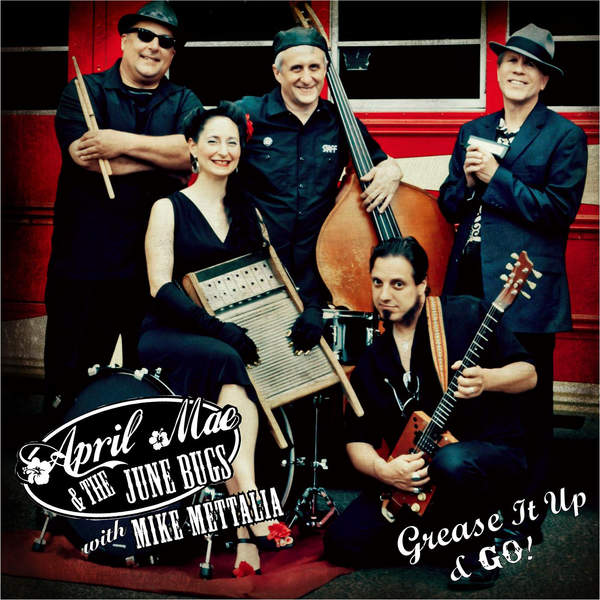 April Mae & The June Bugs: Grease It Up And Go!